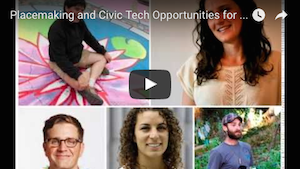 Placemaking and Civic Tech- Opportunities for Collaboration – Wednesday, March 16th, 3pm